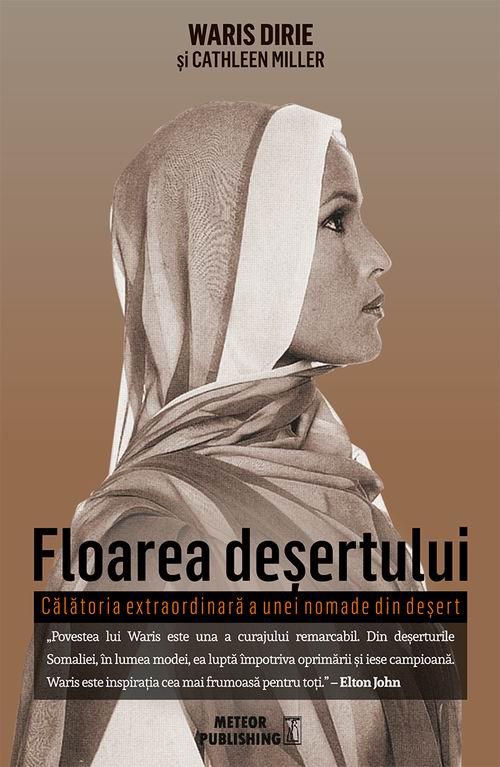 Floarea desertului. Calatoria extraordinara a unei nomade din desert